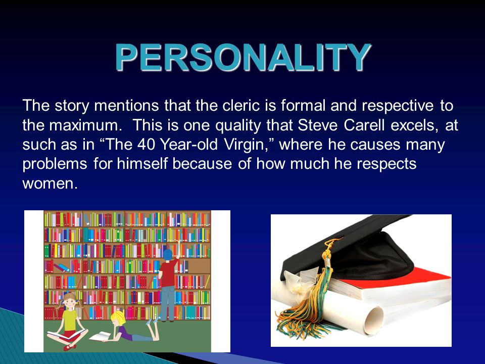 "PERSONALITY The story mentions that the cleric is formal and respective to the maximum. This is one quality that Steve Carell excels, at such as in ""T"