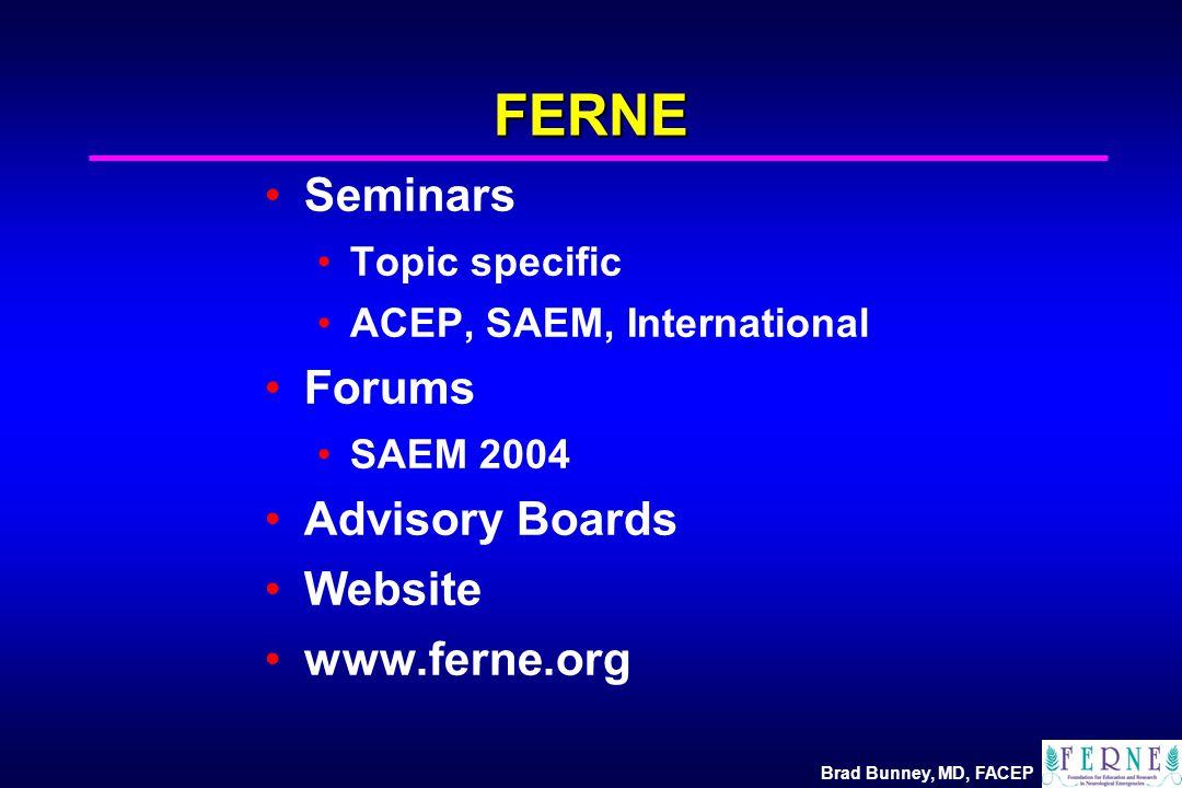 Brad Bunney, MD, FACEP FERNE Seminars Topic specific ACEP, SAEM, International Forums SAEM 2004 Advisory Boards Website www.ferne.org