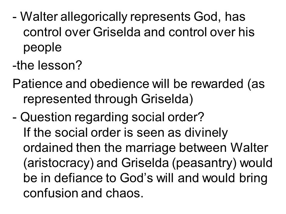 - Walter allegorically represents God, has control over Griselda and control over his people -the lesson.