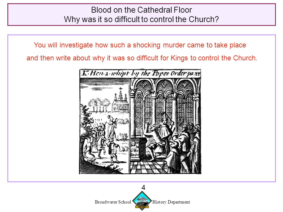 Broadwater School History Department 4 Blood on the Cathedral Floor Why was it so difficult to control the Church.