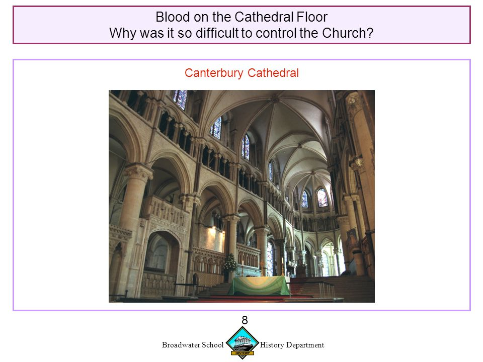 Broadwater School History Department 8 Blood on the Cathedral Floor Why was it so difficult to control the Church.