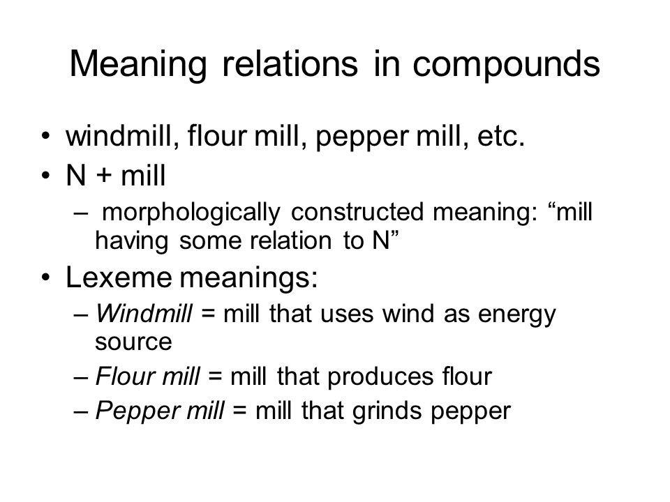 Meaning relations in compounds windmill, flour mill, pepper mill, etc.