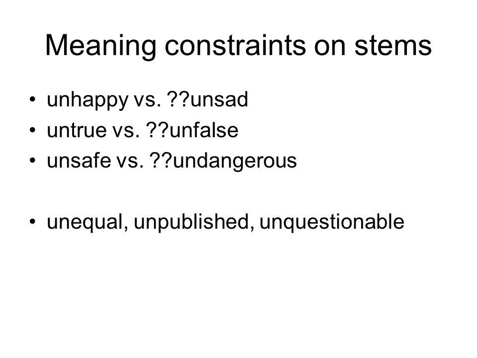 Meaning constraints on stems unhappy vs. unsad untrue vs.