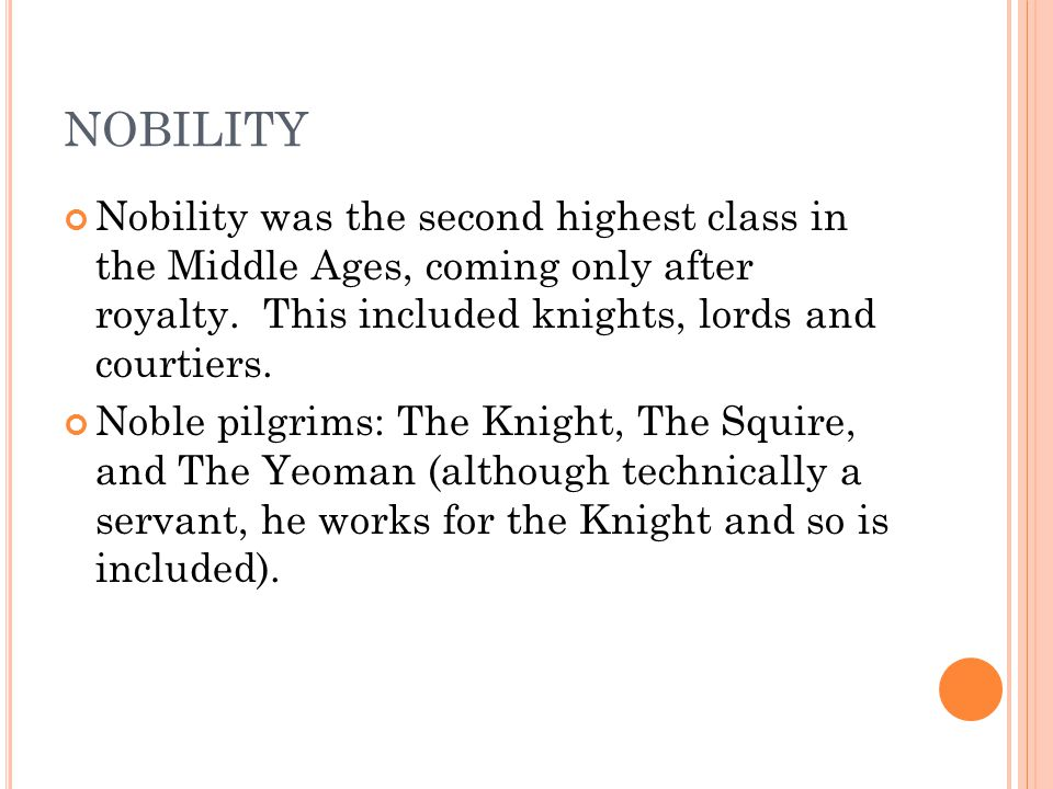 NOBILITY Nobility was the second highest class in the Middle Ages, coming only after royalty.