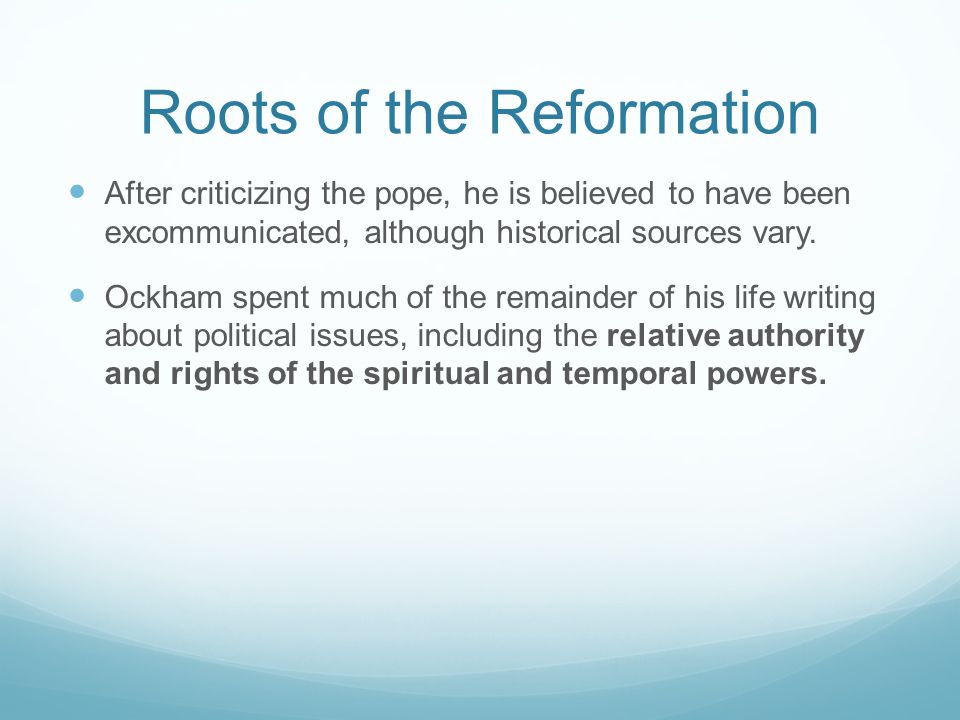 Roots of the Reformation After criticizing the pope, he is believed to have been excommunicated, although historical sources vary.