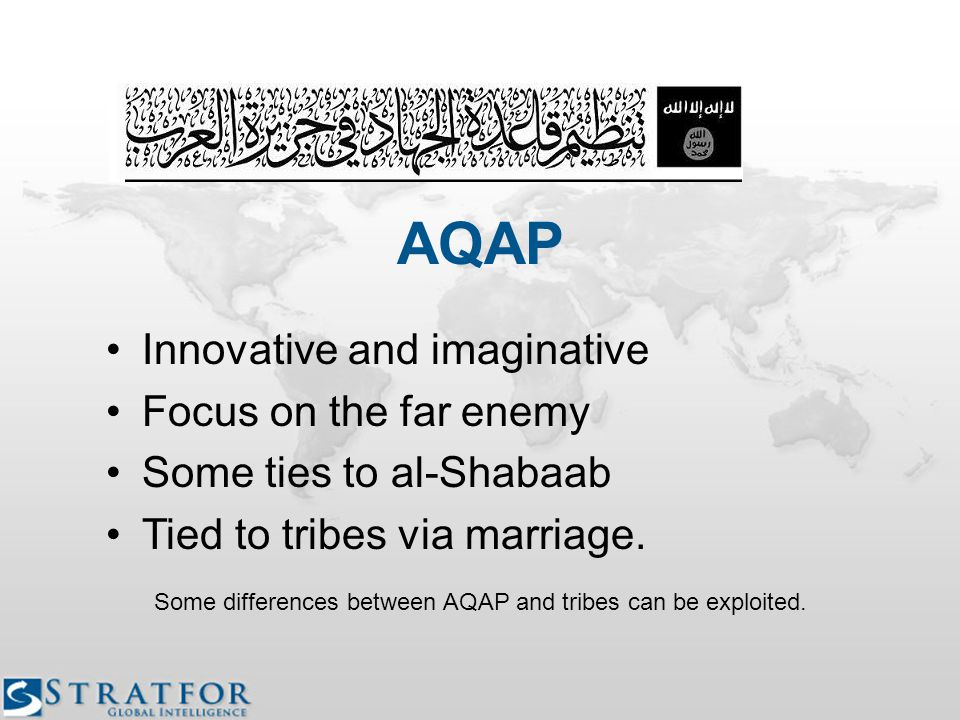 AQAP Innovative and imaginative Focus on the far enemy Some ties to al-Shabaab Tied to tribes via marriage.