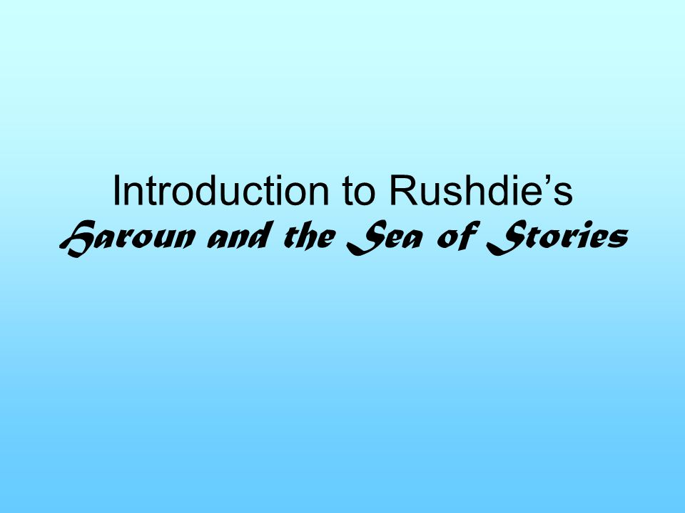 Introduction to Rushdie's Haroun and the Sea of Stories