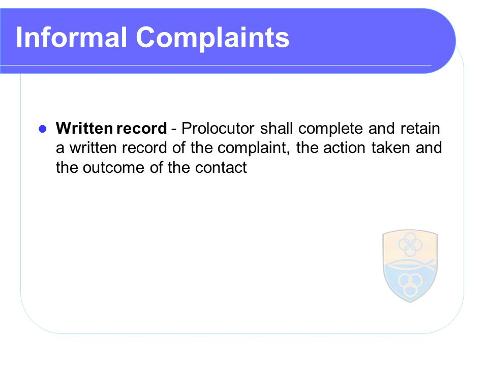 Informal Complaints Written record - Prolocutor shall complete and retain a written record of the complaint, the action taken and the outcome of the contact
