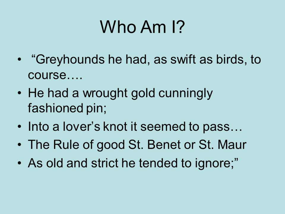 Who Am I. Greyhounds he had, as swift as birds, to course….