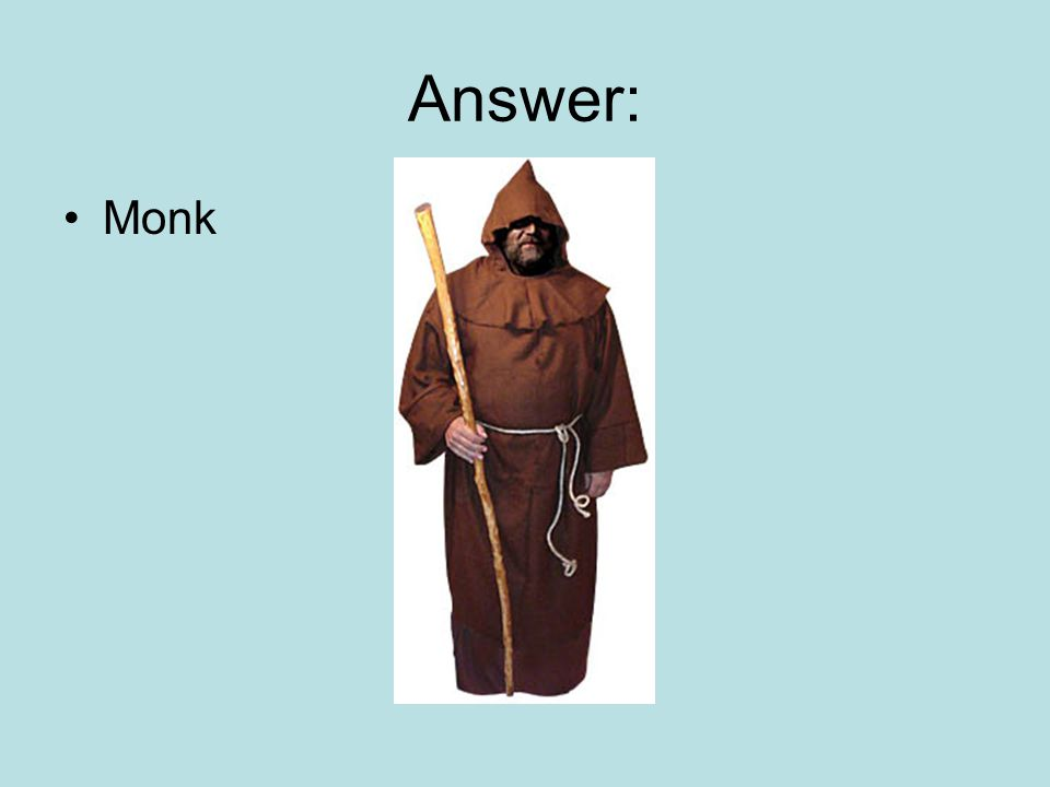 Answer: Monk