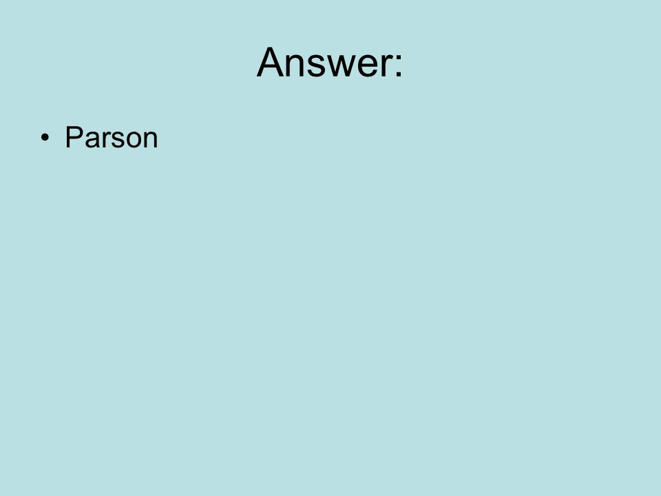 Answer: Parson