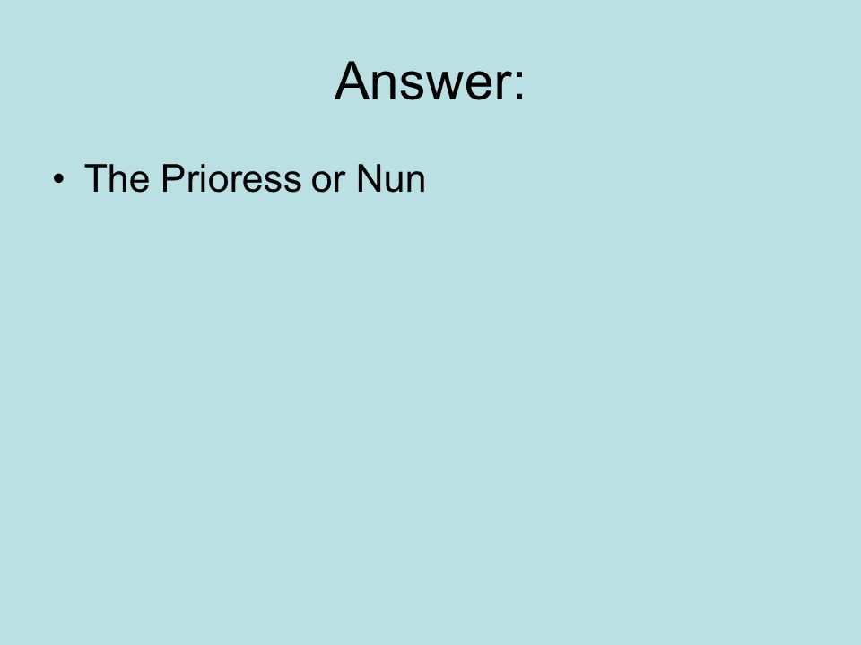 Answer: The Prioress or Nun