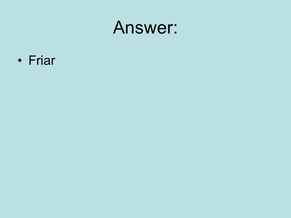 Answer: Friar