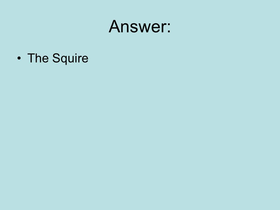 Answer: The Squire