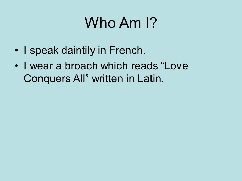 Who Am I. I speak daintily in French.