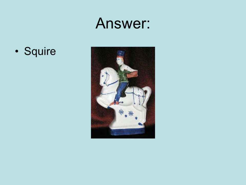 Answer: Squire