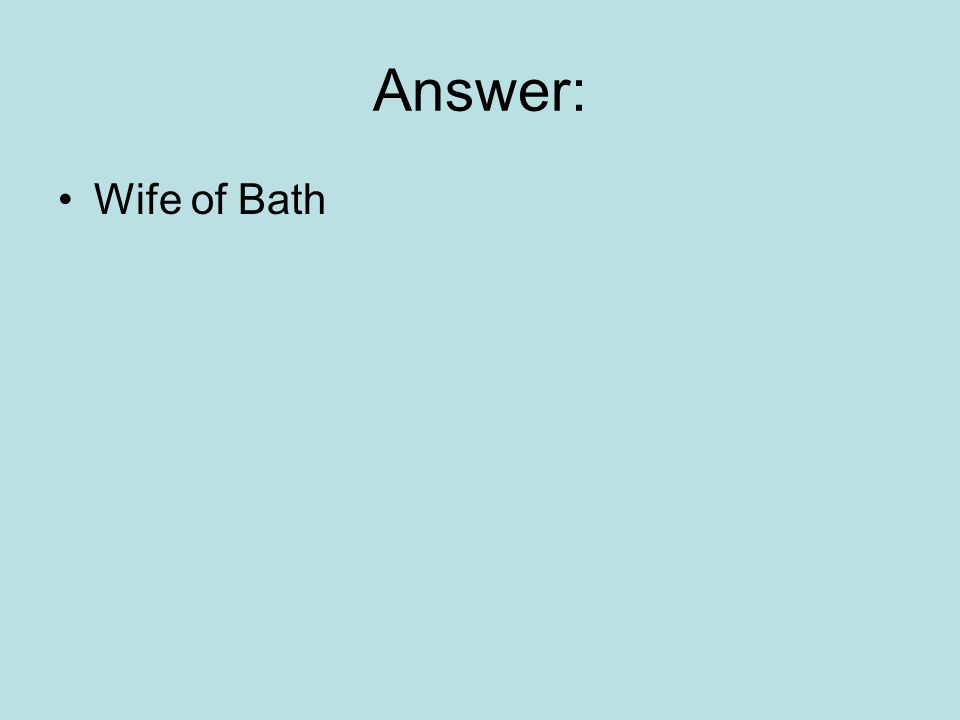 Answer: Wife of Bath