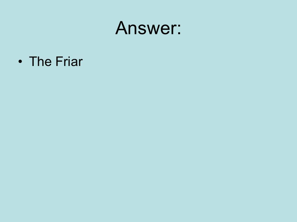 Answer: The Friar