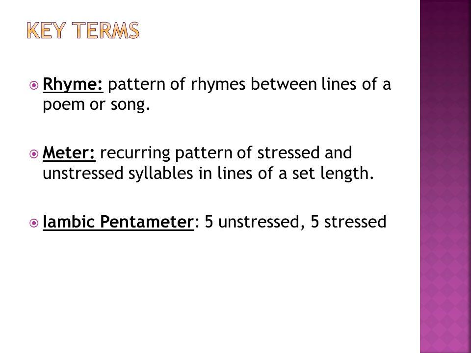  Rhyme: pattern of rhymes between lines of a poem or song.