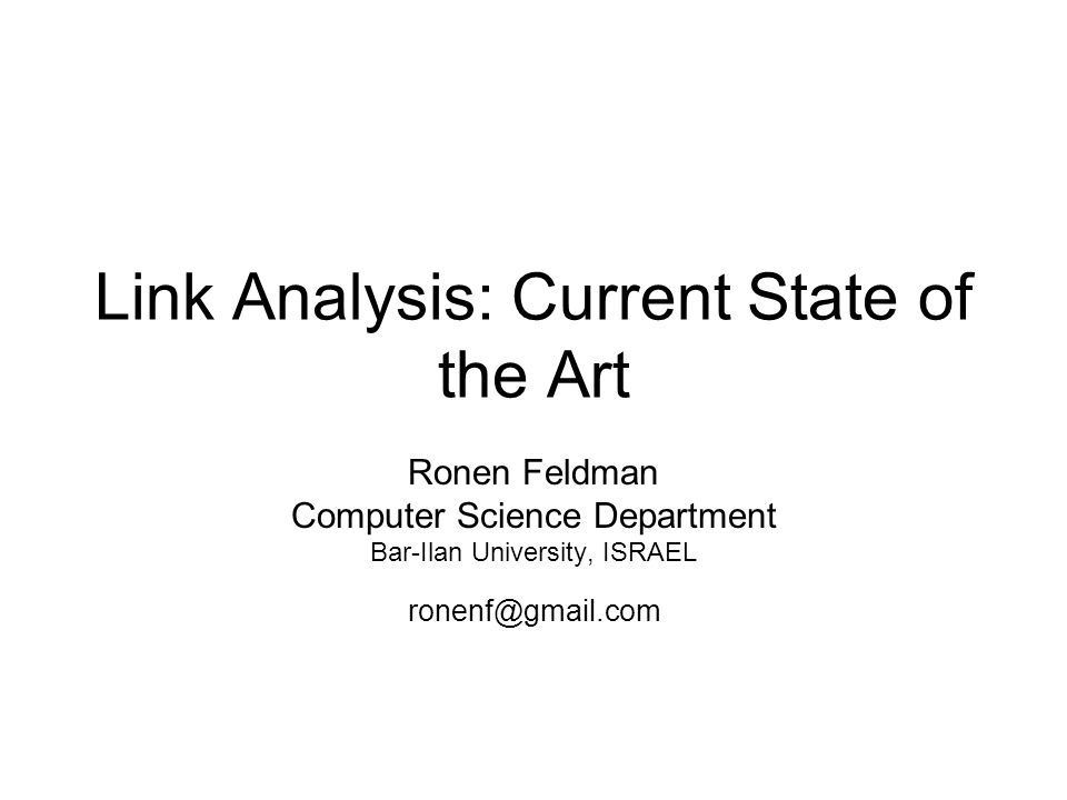 Link Analysis: Current State of the Art Ronen Feldman Computer Science Department Bar-Ilan University, ISRAEL ronenf@gmail.com