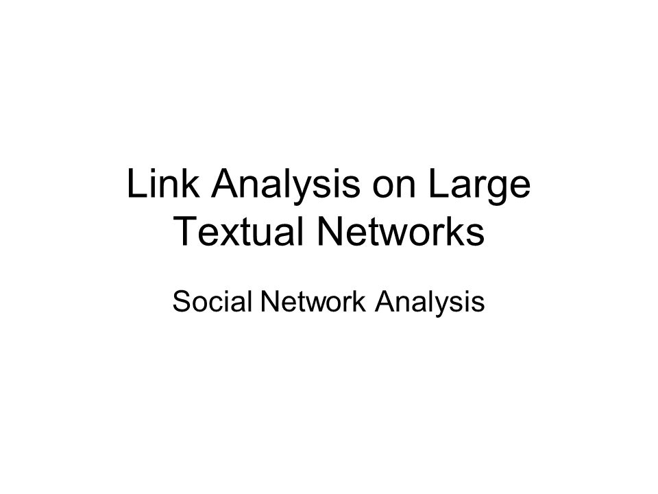 Link Analysis on Large Textual Networks Social Network Analysis
