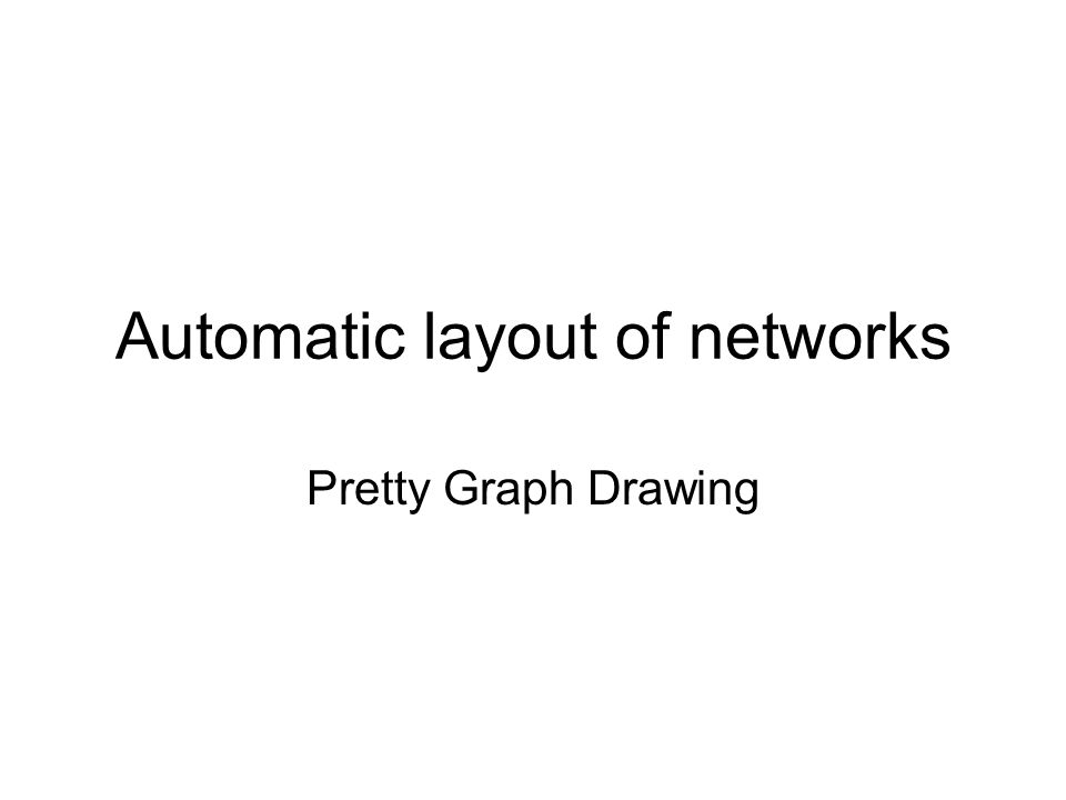Automatic layout of networks Pretty Graph Drawing