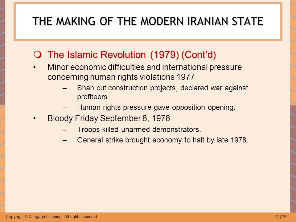 12 | 26 Copyright © Cengage Learning. All rights reserved. THE MAKING OF THE MODERN IRANIAN STATE  The Islamic Revolution (1979) (Cont'd) Minor econo