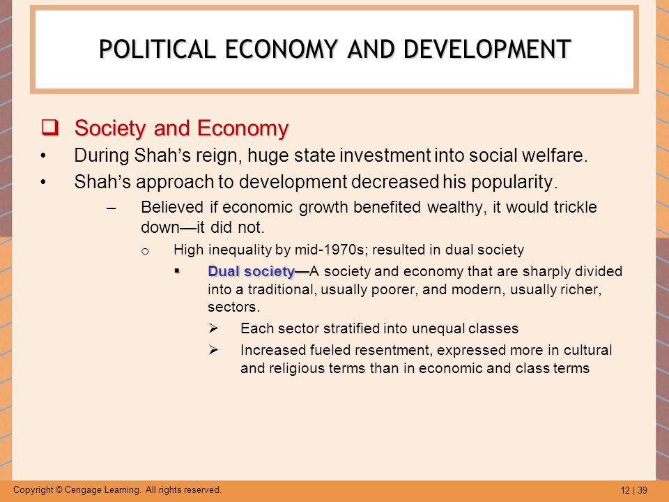 12 | 39 Copyright © Cengage Learning. All rights reserved. POLITICAL ECONOMY AND DEVELOPMENT  Society and Economy During Shah's reign, huge state inv