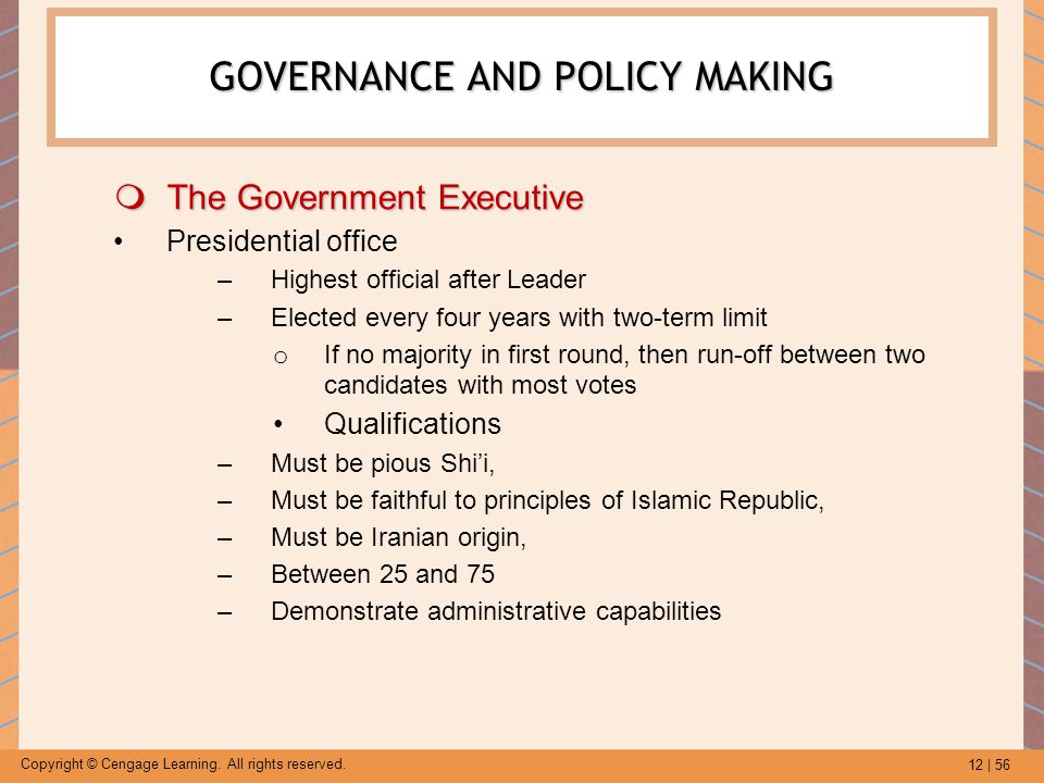 12 | 56 Copyright © Cengage Learning. All rights reserved. GOVERNANCE AND POLICY MAKING  The Government Executive Presidential office –Highest offici
