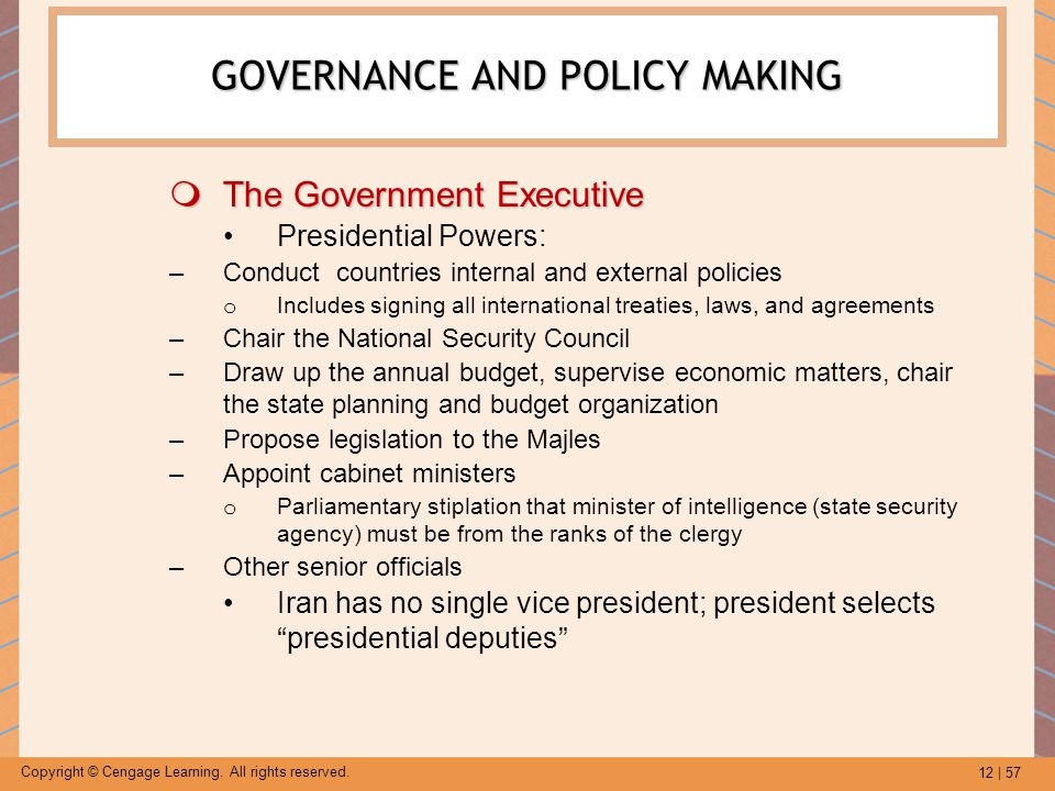 12 | 57 Copyright © Cengage Learning. All rights reserved. GOVERNANCE AND POLICY MAKING  The Government Executive Presidential Powers: –Conduct count