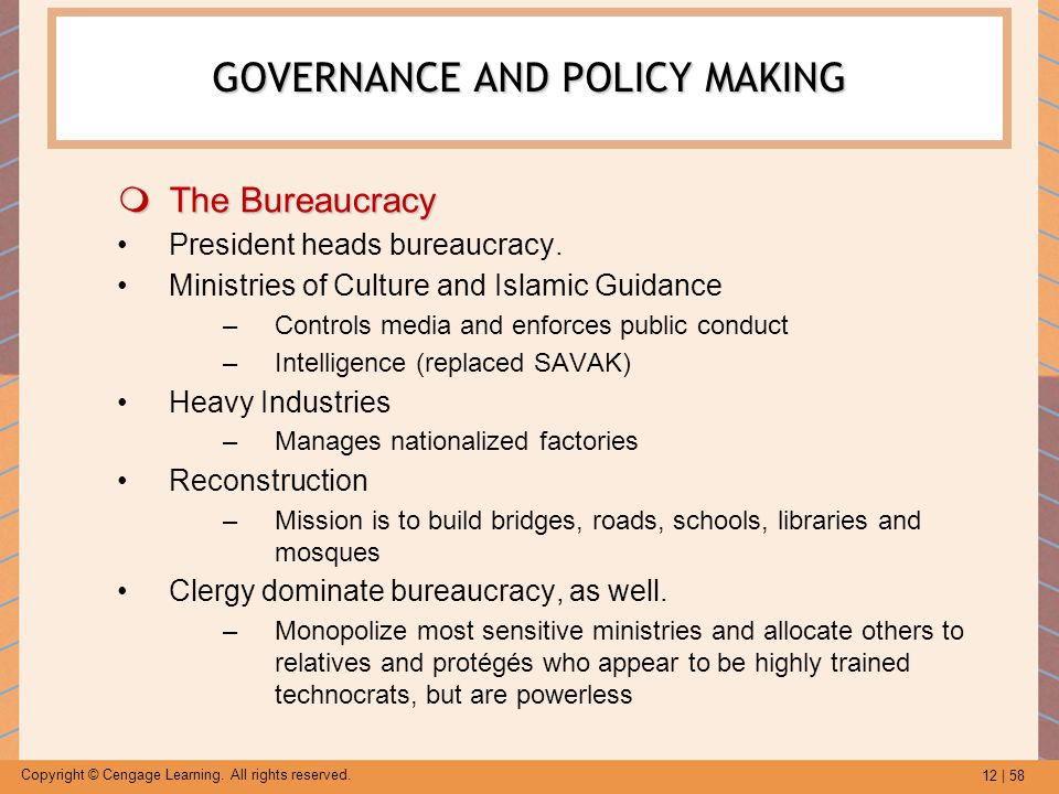 12 | 58 Copyright © Cengage Learning. All rights reserved. GOVERNANCE AND POLICY MAKING  The Bureaucracy President heads bureaucracy. Ministries of C