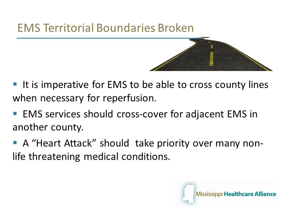 EMS Territorial Boundaries Broken  It is imperative for EMS to be able to cross county lines when necessary for reperfusion.