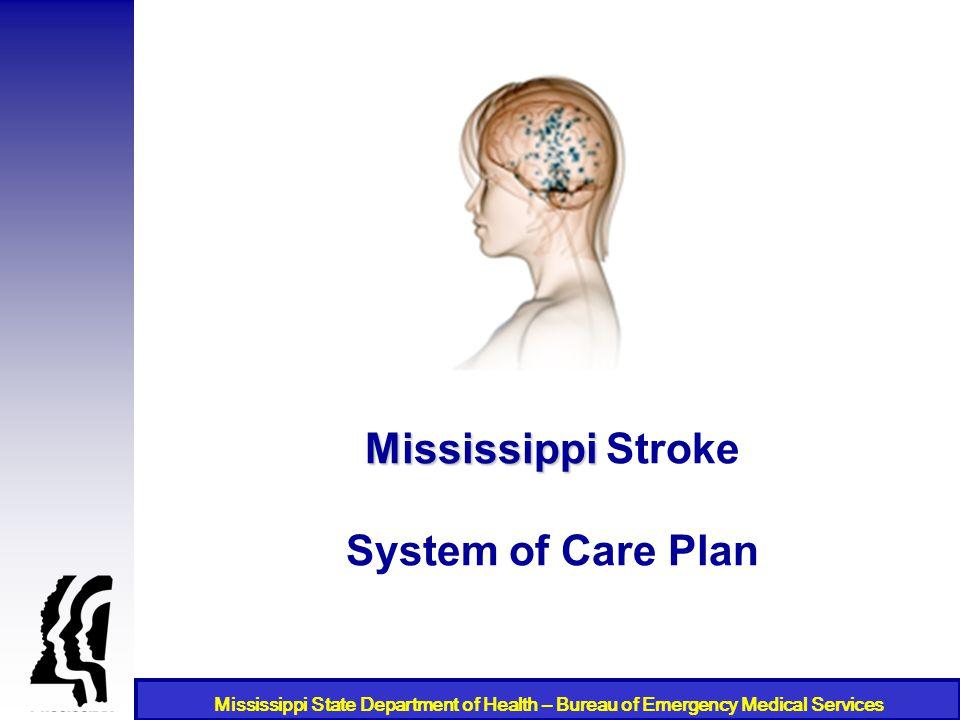 Mississippi State Department of Health – Bureau of Emergency Medical Services Mississippi Mississippi Stroke System of Care Plan