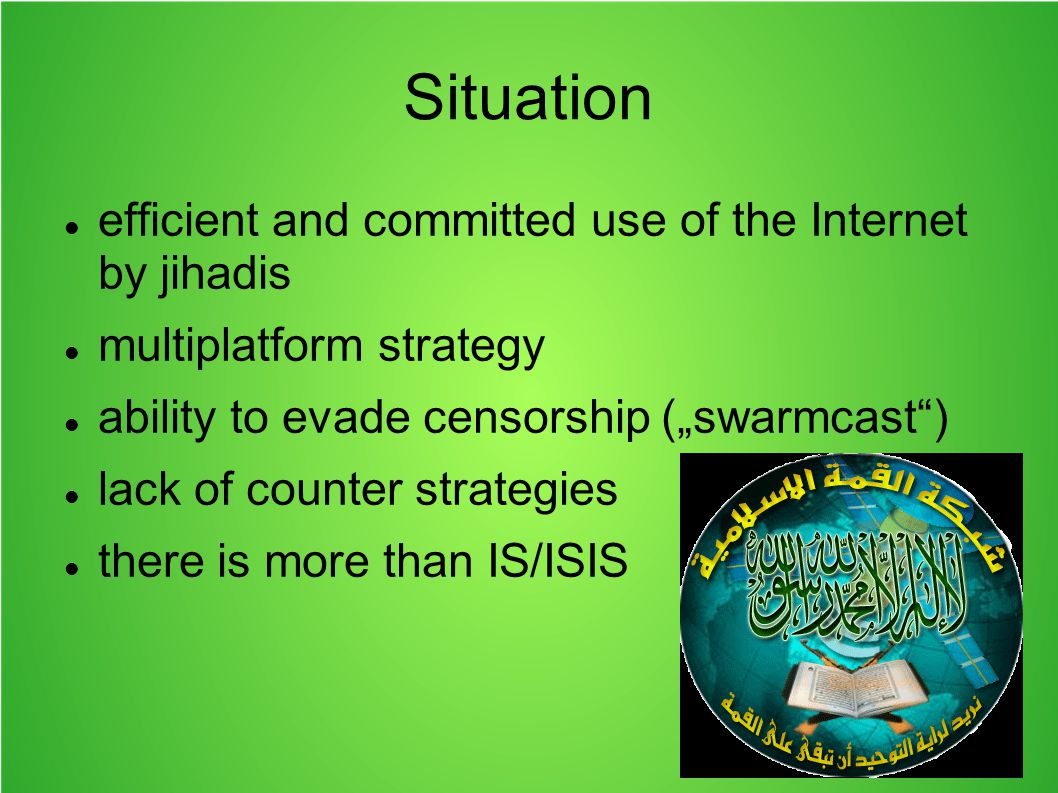 "Situation efficient and committed use of the Internet by jihadis multiplatform strategy ability to evade censorship (""swarmcast"") lack of counter stra"