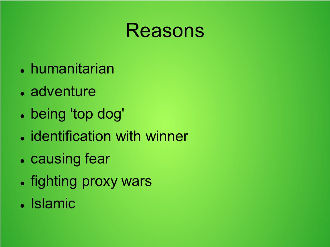 Reasons humanitarian adventure being 'top dog' identification with winner causing fear fighting proxy wars Islamic