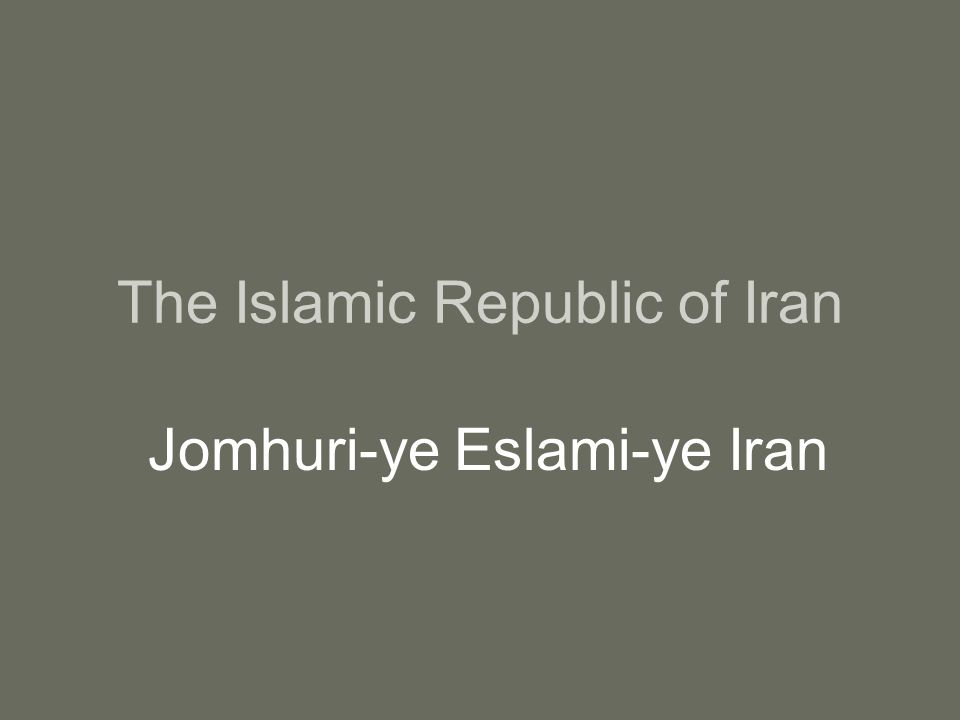 The Islamic Republic of Iran Jomhuri-ye Eslami-ye Iran