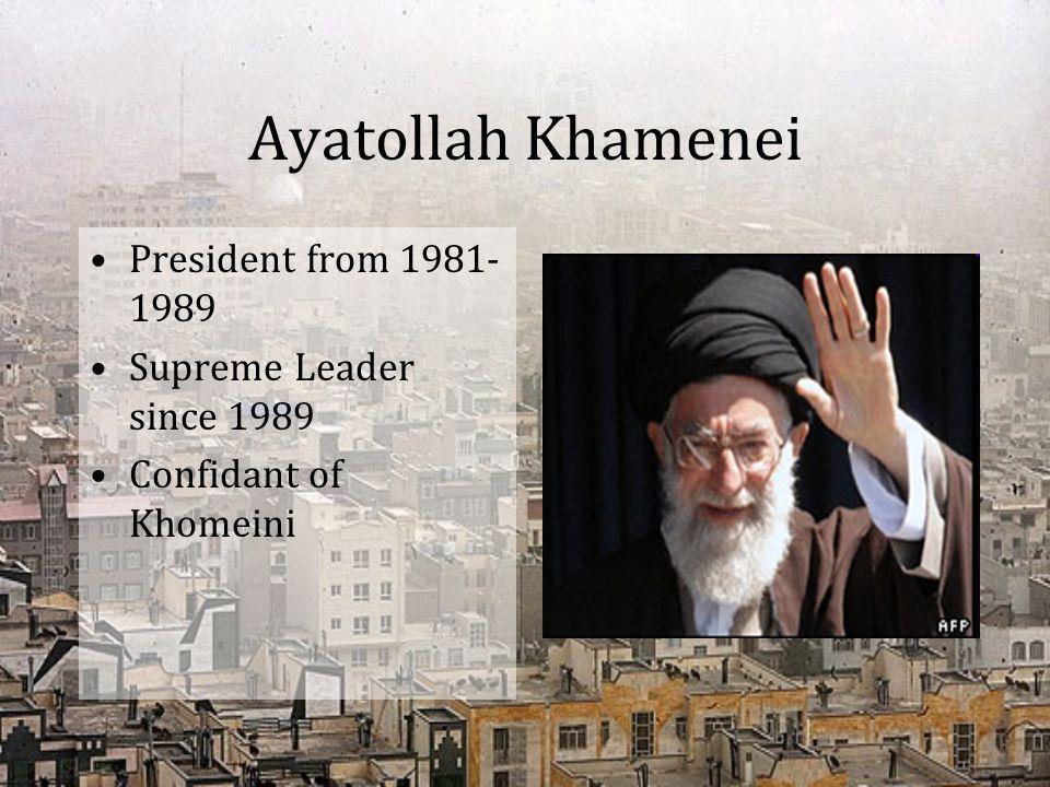 Ayatollah Khamenei President from 1981- 1989 Supreme Leader since 1989 Confidant of Khomeini