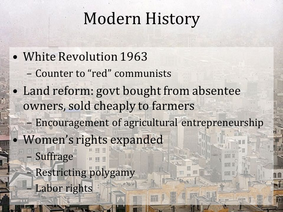 """Modern History White Revolution 1963 –Counter to """"red"""" communists Land reform: govt bought from absentee owners, sold cheaply to farmers –Encouragemen"""