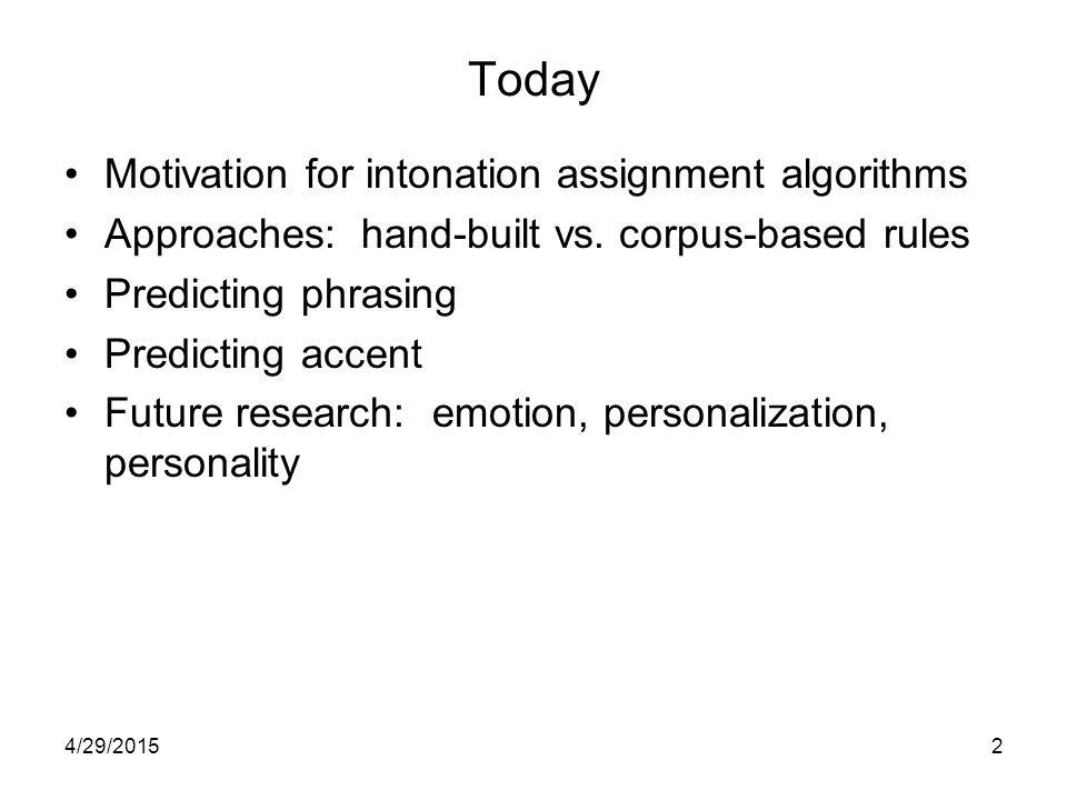 Today Motivation for intonation assignment algorithms Approaches: hand-built vs.