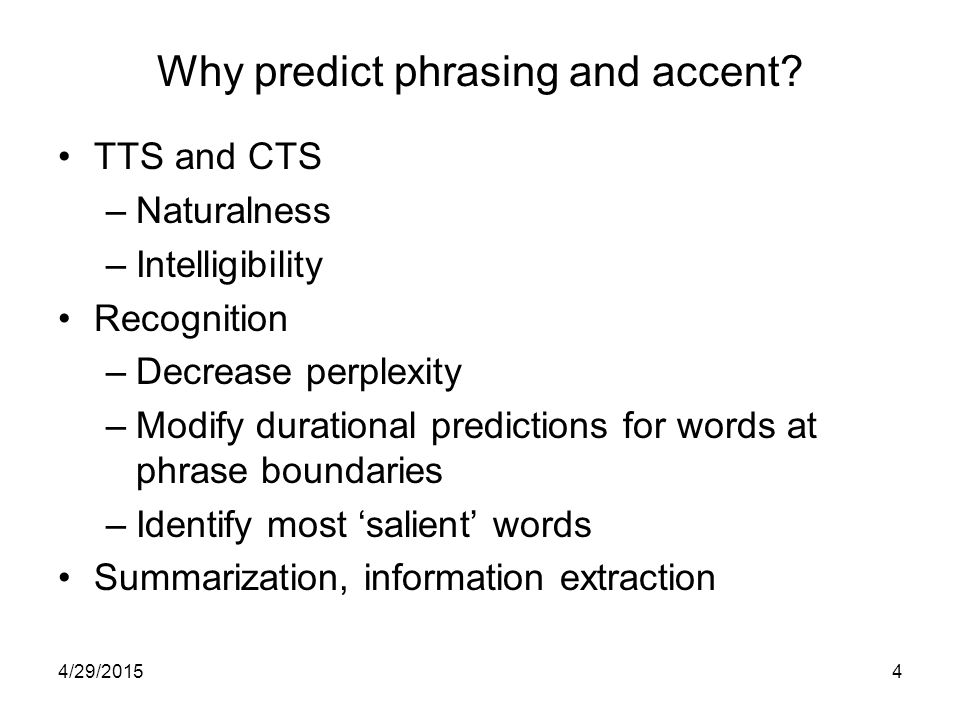 4/29/20154 Why predict phrasing and accent.