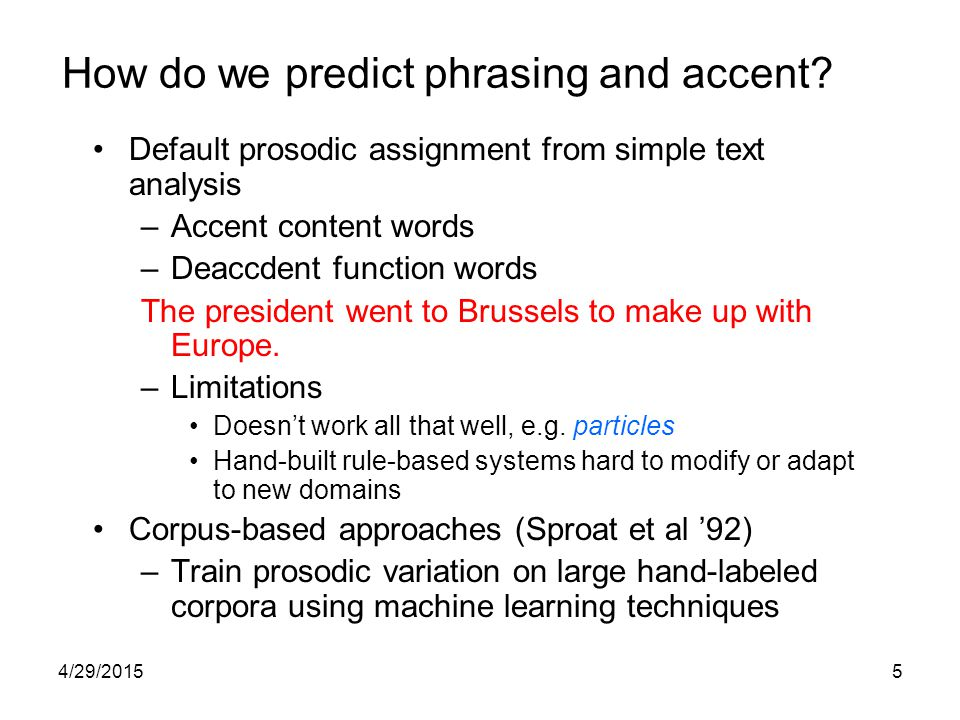 4/29/20155 How do we predict phrasing and accent.