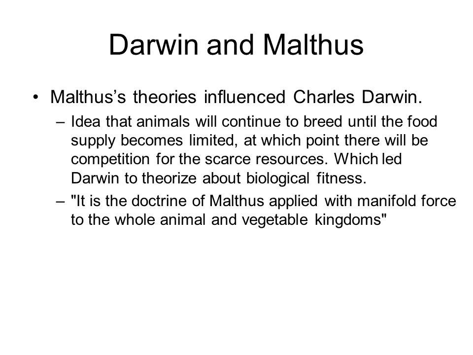 Darwin and Malthus Malthus's theories influenced Charles Darwin.