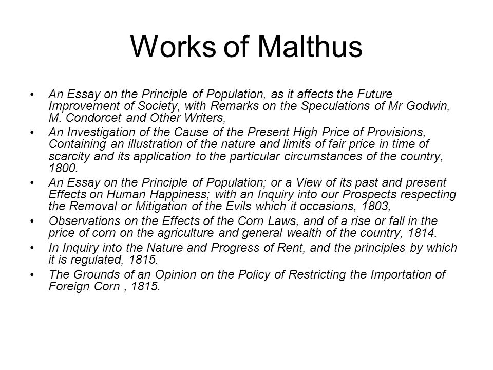 Works of Malthus An Essay on the Principle of Population, as it affects the Future Improvement of Society, with Remarks on the Speculations of Mr Godwin, M.