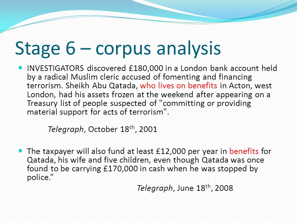 Stage 6 – corpus analysis INVESTIGATORS discovered £180,000 in a London bank account held by a radical Muslim cleric accused of fomenting and financin