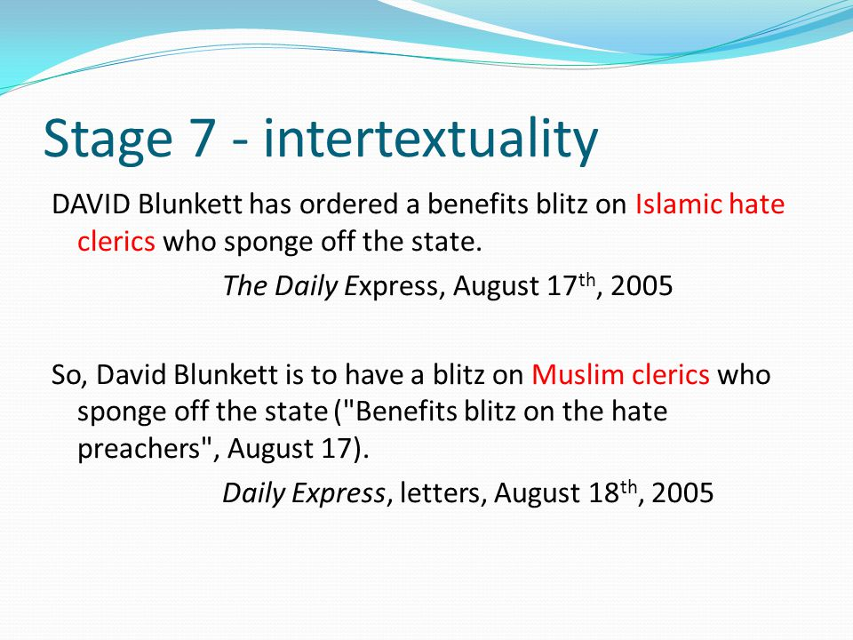Stage 7 - intertextuality DAVID Blunkett has ordered a benefits blitz on Islamic hate clerics who sponge off the state.