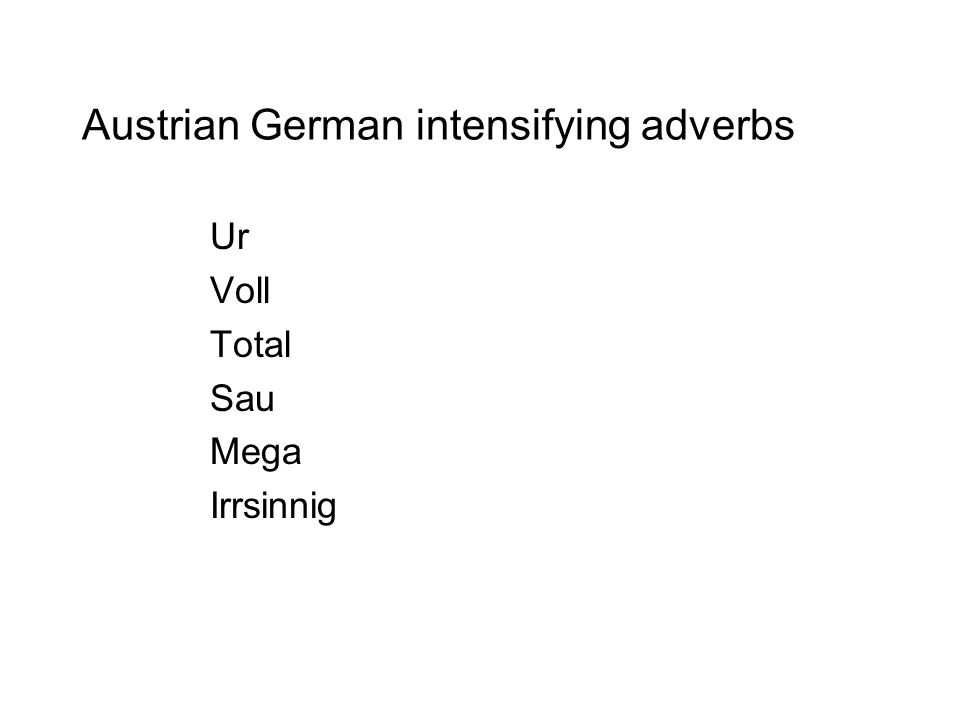 Austrian German intensifying adverbs Ur Voll Total Sau Mega Irrsinnig