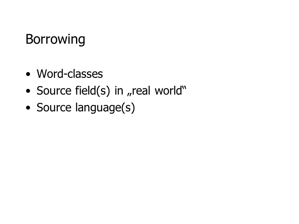 "Borrowing Word-classes Source field(s) in ""real world"" Source language(s)"