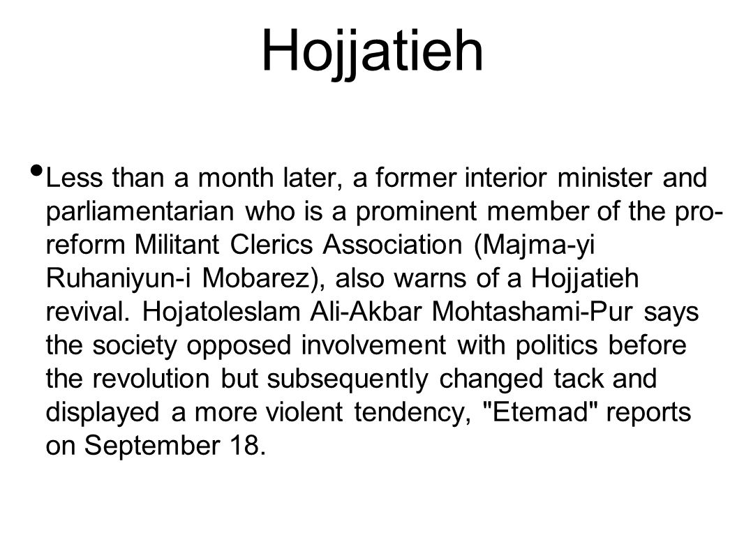 Hojjatieh Less than a month later, a former interior minister and parliamentarian who is a prominent member of the pro- reform Militant Clerics Associ