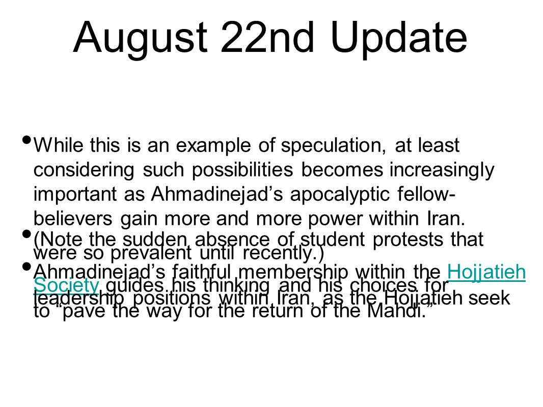 August 22nd Update While this is an example of speculation, at least considering such possibilities becomes increasingly important as Ahmadinejad's ap