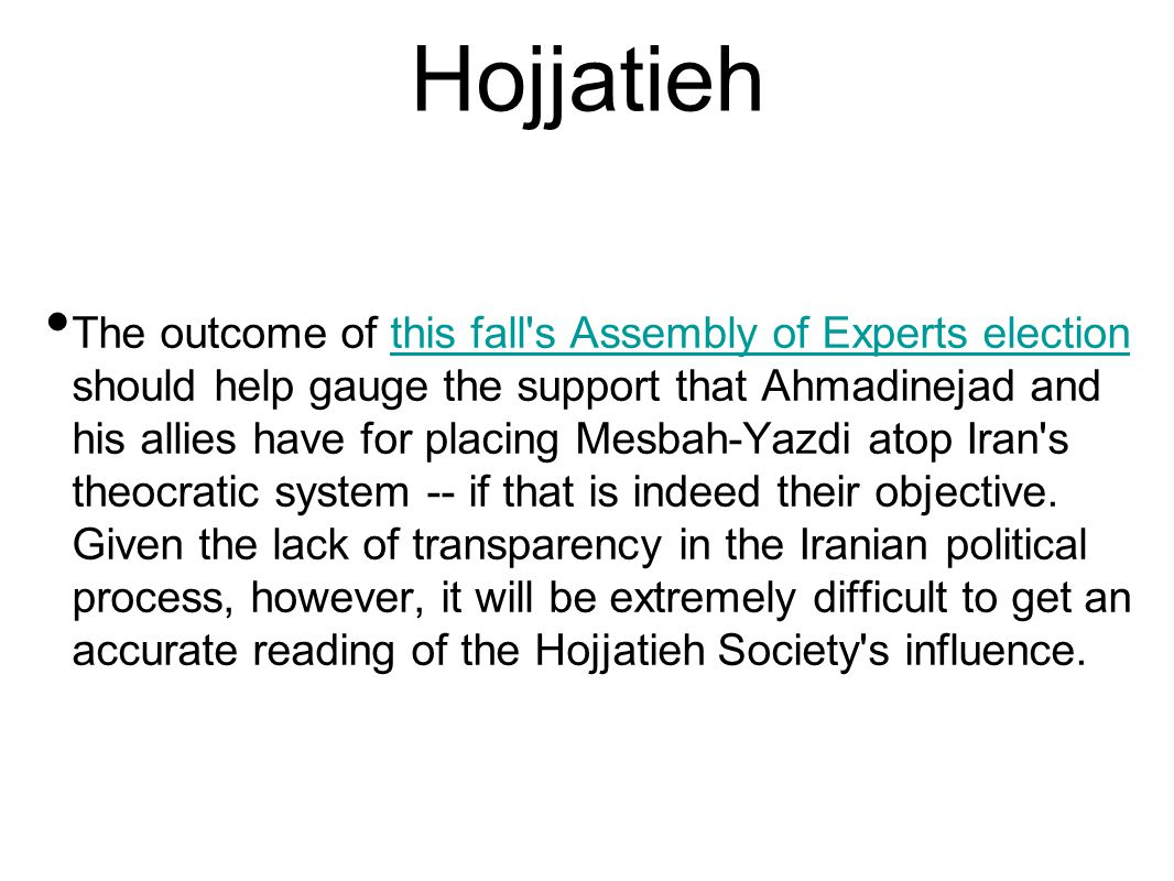 Hojjatieh The outcome of this fall's Assembly of Experts election should help gauge the support that Ahmadinejad and his allies have for placing Mesba